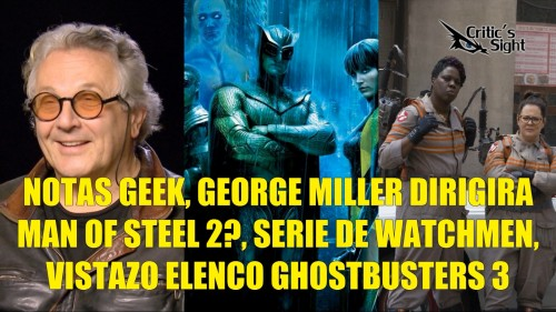 notas geek octubre  man of steel 2 serie watchmen ghost busters 3 criticisght